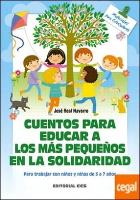 Cuentos para educar a los más pequeños en la solidaridad . Para trabajar con niños y niñas de 3 a 7 años por Real Navarro, José PDF