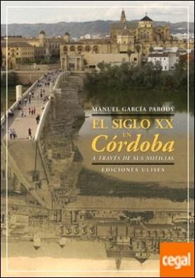 El siglo XX en Córdoba a través de sus noticias