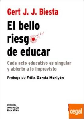 El bello riesgo de educar . Cada acto educativo es singular y abierto a lo imprevisto