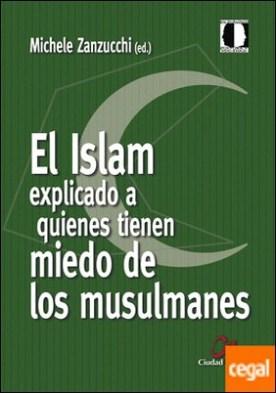 El Islam explicado a quienes tienen miedo de los musulmanes