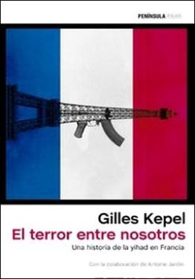 El terror entre nosotros. Una historia de la yihad en Francia