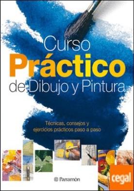 CURSO PRACTICO DE DIBUJO Y PINTURA . Tecnicas, consejos y ejercicios practicos paso a paso