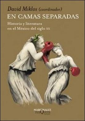 En camas separadas. Historia y literatura en el México del siglo XX