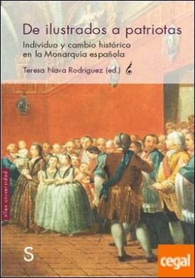 De ilustrados a patriotas . Individuo y cambio histórico en la Monarquía española