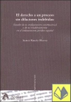 Derecho a un proceso sin dilaciones indebidas: estudio de su configuración const por Rodes Mateu, Adrian
