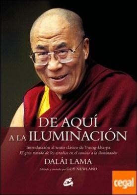 De aquí a la iluminación . Introducción al texto clásico de Tsong-kha-pa. El gran tratado de los estadios en el camino a la iluminación