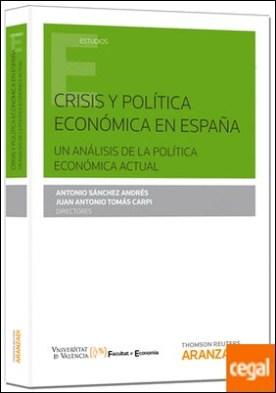 Crisis y política económica en España. Un análisis de la política económica actual Crisis y política económica en España. Un análisis de la política económica actual