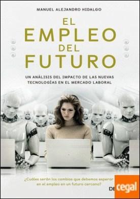 El empleo del futuro . Un análisis del impacto de las nuevas tecnologías en el mercado laboral