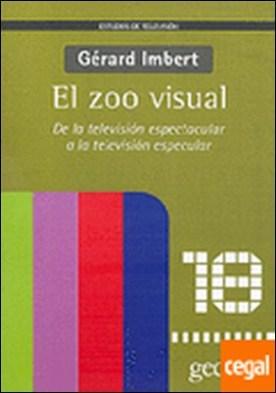 El zoo visual . de la televisión espectacular a la televisión especular