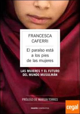 El paraíso está a los pies de las mujeres . Las mujeres y el futuro del mundo musulmán