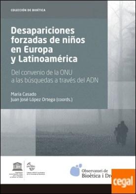 Desapariciones forzadas de niños en Europa y Latinoamérica . Del convenio de la ONU a las búsquedas a través del ADN