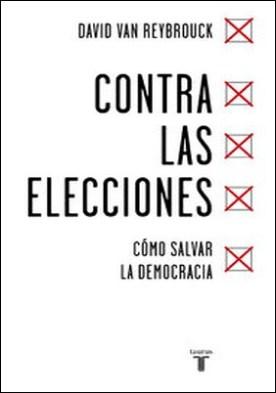 Contra las elecciones. Cómo salvar la democracia