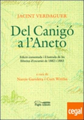 Del Canigó a l'Aneto . Edició comentada i il·lustrada de les llibretes d'excursió de 1882-1883