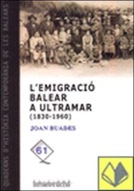 EMIGRACIO BALEAR A ULTRAMAR 1830-1960, L' por Buades, Joan