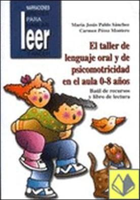 El taller del lenguaje oral en el aula 0-8 a¤os . Baúl de recursos y libro de lectura