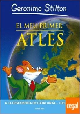 El meu primer atles . A la descoberta de Catalunya... i del món!