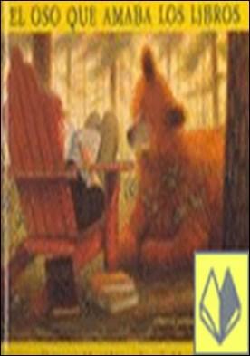 El oso que amaba los libros . Un álbum sobre la magia de leer... y escuchar historias