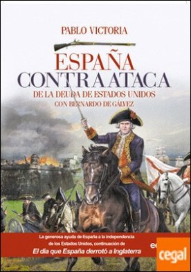 España contraataca . De la deuda de Estados Unidos con Bernardo de Gálvez