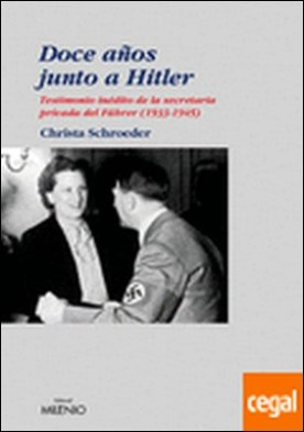 Doce años junto a Hitler . Testimonio inédito de la secretaria privada del Führer (1933-1945) por Schroeder, Christa