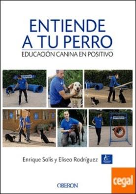 Entiende a tu perro. Educación canina en positivo