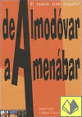 De Almodóvar a Amenábar . el nuevo cine español