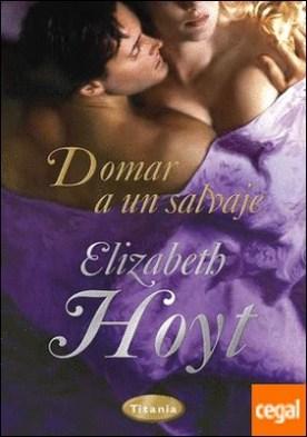 Domar a un salvaje por Hoyt, Elizabeth PDF