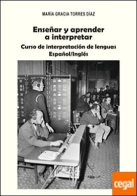 Enseñar y aprender a interpretar . Curso de Interpretación de lenguas Español / Inglés