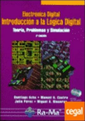 ELECTRÓNICA DIGITAL. INTRODUCCIÓN A LA LÓGICA DIGITAL: TEORÍA, PROBLEMAS Y SIMULACIÓN. 2ª EDICIÓN