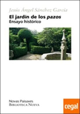 El jardín de los pazos . Ensayo histórico por Sánchez, J. A.