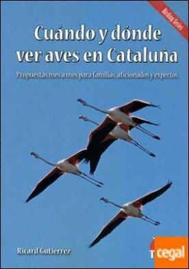 Cuando y donde ver aves en Cataluña . Propuestas mes a mes para familias, aficionados y expertos por Gutierrez, Ricard PDF