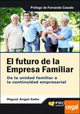 El futuro de la empresa familiar . De la unidad familiar a la continuidad empresarial
