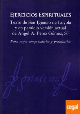Ejercicios espirituales . Texto de San ignacio de Loyola y en paralelo versión actual de Ángel A. Pérez Gómez, SJ