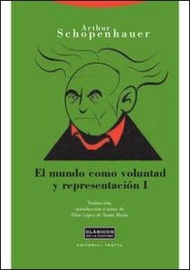 El mundo como voluntad y representación I por Arthur Schopenhauer PDF