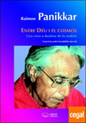Entre Déu i el cosmos . Una visió a-dualista de la realitat. Converses amb Gwendoline Jarczyk por Panikkar, Raimon PDF