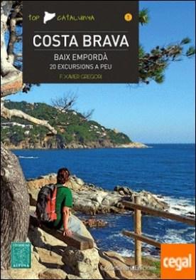 Costa Brava - Baix Empordà . 20 excursions a peu por Gregori, F: Xavier