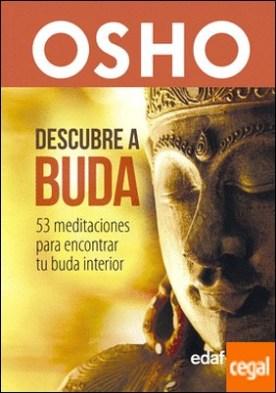 Descubre a Buda . 53 meditaciones para encontrar tu Buda interior