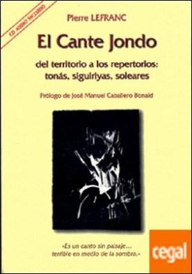 El Cante jondo. . Del territorio a los repertorios: tonás, siguiriyas, soleares.