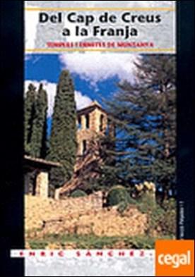 Del Cap de Creus a la Franja . Temples i ermites de muntanya por Sànchez-Cid, Enric PDF