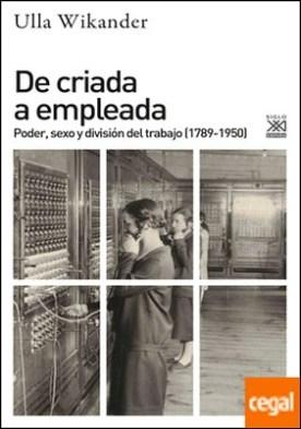 De criada a empleada . Poder, sexo y división del trabajo (1789-1950)