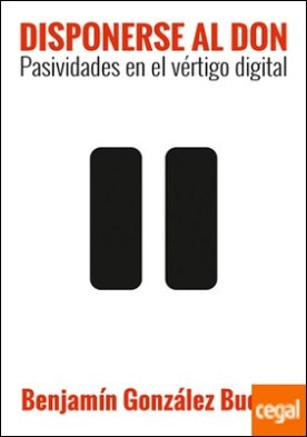 Disponerse al don . Pasividad en el vértigo digital