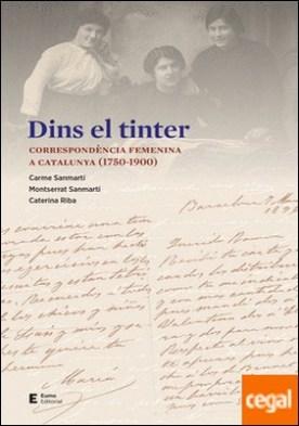 Dins el tinter . Correspondència femenina a Catalunya (1750-1900)