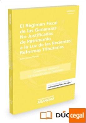 El régimen fiscal de las ganancias no justificadas de patrimonio a la luz de las recientes reformas tributarias (Papel + e-book)