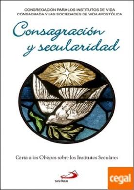 Consagración y secularidad . Carta a los Obispos sobre los Institutos Seculares