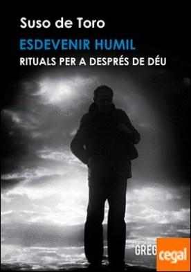 Esdevenir humil . Rituals per a després de Déu por de Toro, Suso PDF
