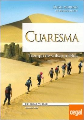 Cuaresma . Tiempo de volver a Dios por Moreno Sancho, Ángel PDF