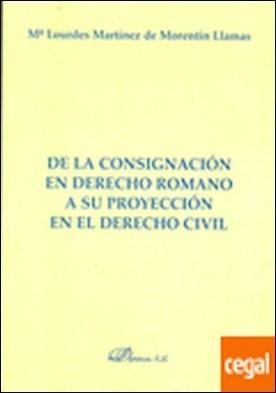 De la consignación en Derecho Romano a su proyección en el Derecho Civil por Martínez de Morentin Llamas, Mª Lourdes PDF