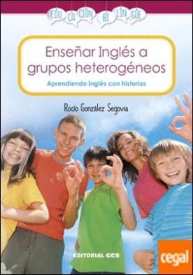 Enseñar Inglés a grupos heterogéneos . Aprendiendo Inglés con historias por González Segovia, Rocío PDF