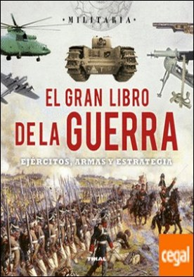 El gran libro de la guerra. Ejércitos, armas y esrategia