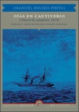 Días en cautiverio (Diario de campaña: 1879) por Manuel Bulnes PDF
