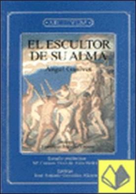 El escultor de su alma . . ESTUDIO PRELIMINAR DE Mª CARMEN DIAZ DE ALDA HEIKKILA. EPILOGO DE JOSE ANTONIO